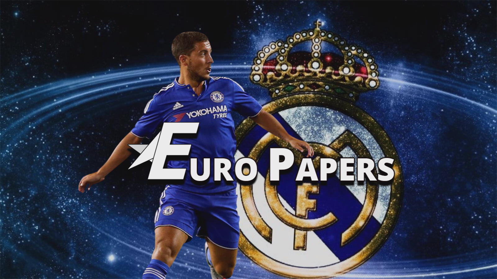 Hazard wants to quit Chelsea for Real Madrid - Euro Papers