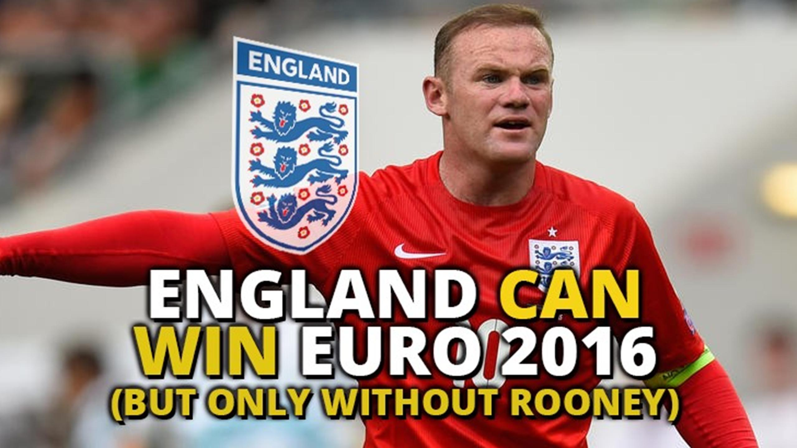 England can win Euro 2016 - but only without Rooney
