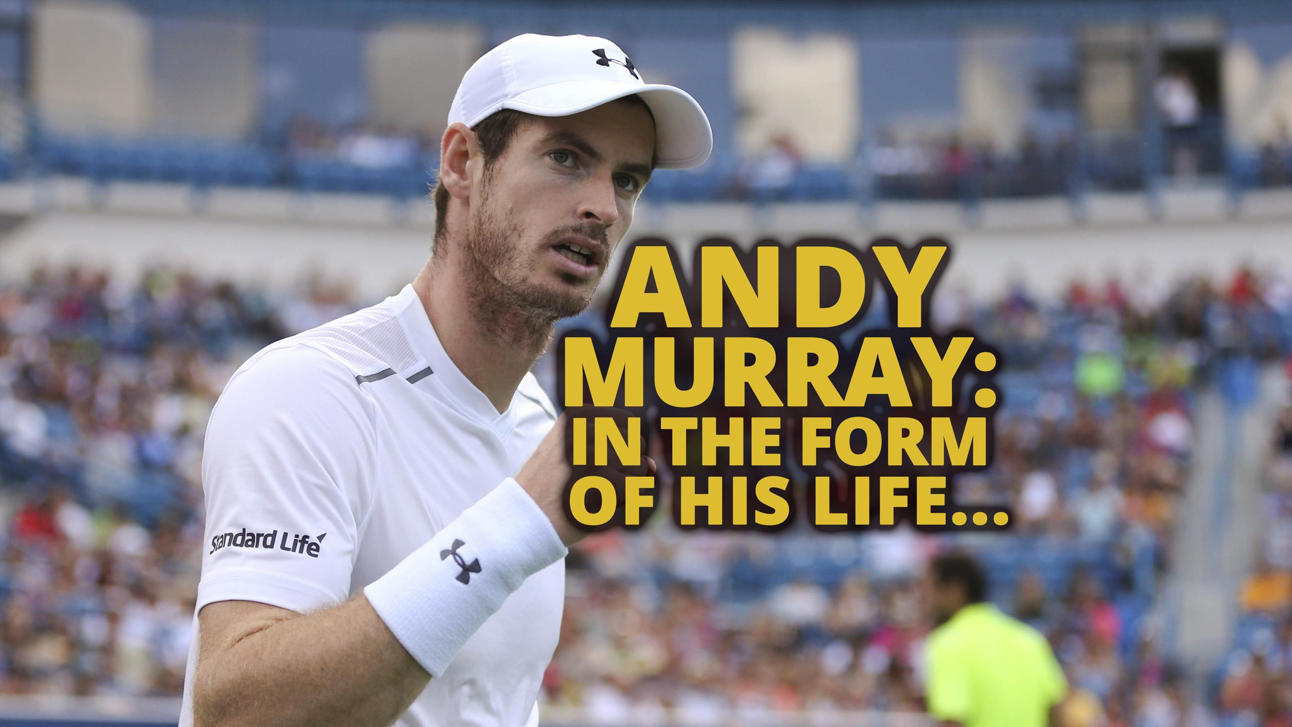 In the form of his life - Andy Murray